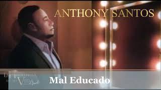 Anthony Santos    Mal Educado  La Historia De Mi Vida