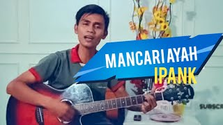 Download Mp3 Mancari Ayah - Ipank   Cover By Suryadi