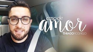 Caso de amor - Thiago Rodrigo
