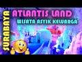 Atlantis Land Surabaya - Disneyland nya surabaya