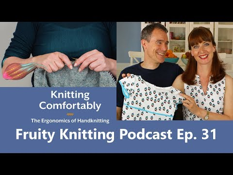 Knitting Comfortably - Carson Demers - Ep. 31 - Fruity Knitting Podcast