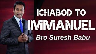 Ichabod to Immanuel  - Bro Suresh Babu