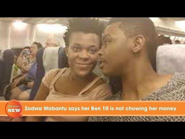 Zodwa Wabantu says her Ben 10 is not chowing her money