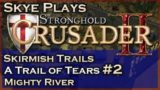 Stronghold Crusader 2 ► A Trail of Tears - Mission 2 - Mighty River ◀ Skirmish Trail