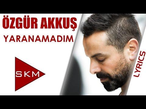 Özgür Akkuş - Yaranamadım (Official Lyrics Video )