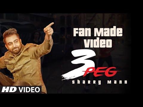 3 Peg Sharry Mann Fan Made Video   Parmish Verma   Latest Punjabi Song