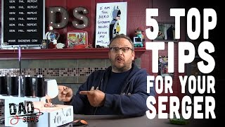 Top 5 Tips For Sergers From Dad Sews