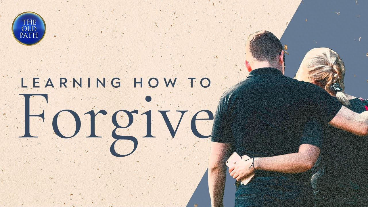 Learning how to forgive | The Old Path
