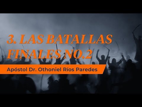 Las Batallas Finales No 2 -Apóstol Dr. Othoniel Ríos Paredes -
