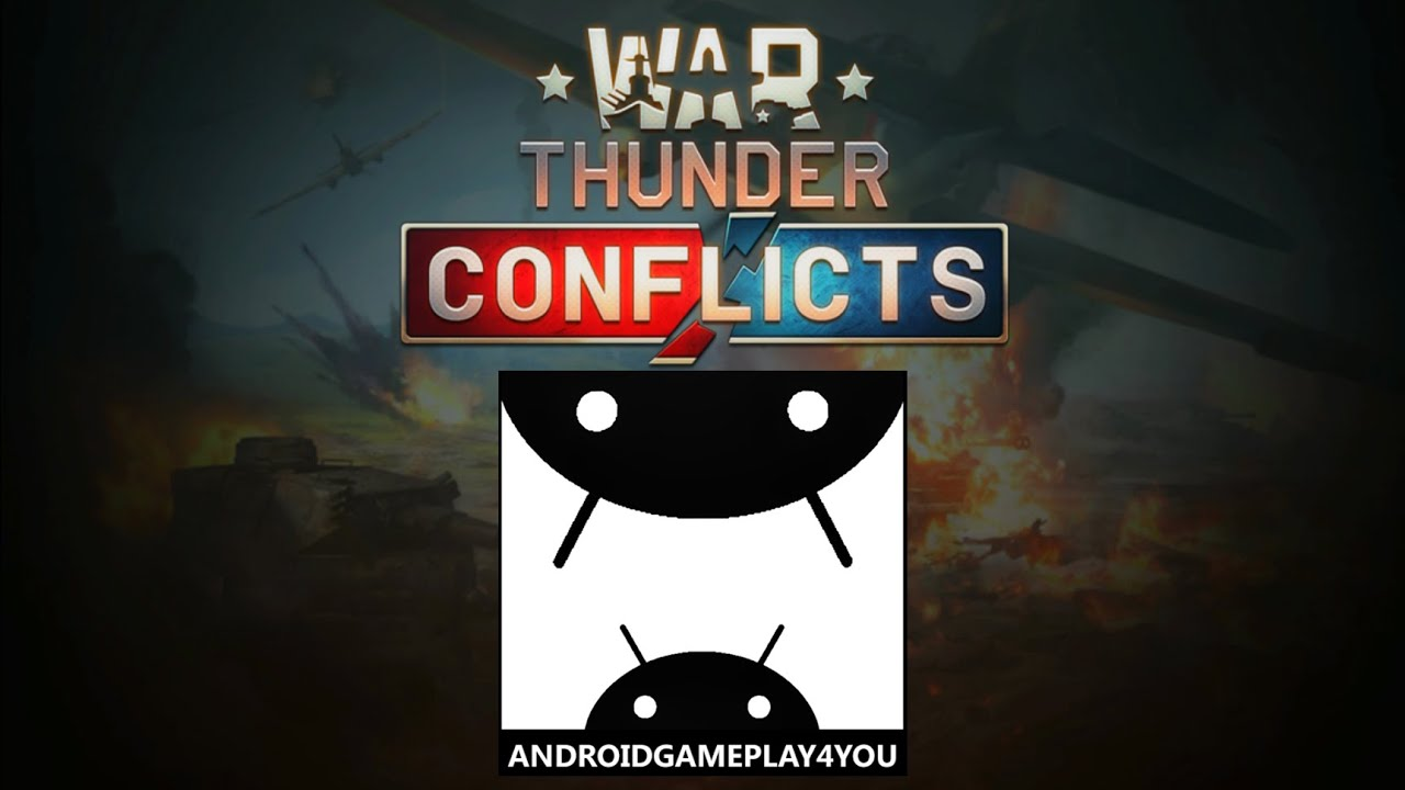 War Thunder: Conflicts Android GamePlay Trailer (By Gaijin Distribution) - YouTube