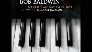 Bob Baldwin - I Wanna Be Where You Are