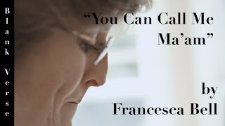 """You Can Call Me Ma'am"" by Francesca Bell - (poem video)"