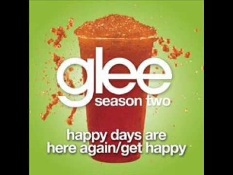 Happy Days Are Here Again / Get Happy - Glee Cast