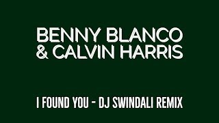 benny blanco & Calvin Harris - I Found You (DJ Swindali Remix) Video