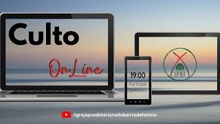 Culto de Adoração e Louvor - IP Bairro de Fátima - 17/05/2020.