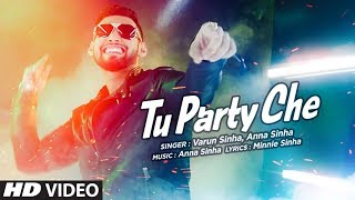 Tu Party Che Full Video Song | Varun Sinha, Anna Sinha | T-Series
