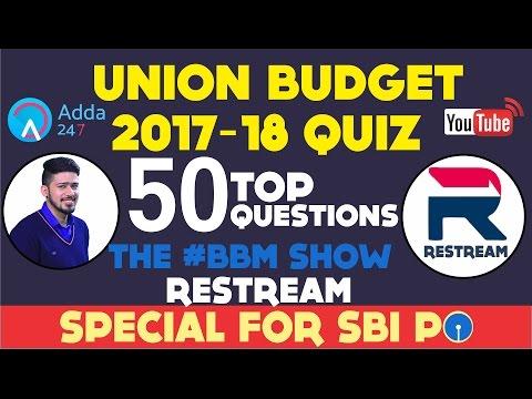 BBM    UNION BUDGET 2017-18 QUIZ : TOP 50 QUESTIONS    SBI PO 2017 # RESTREAM