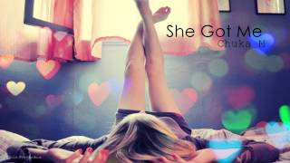 Chuka M - She Got Me (BEAUTIFUL RnB)