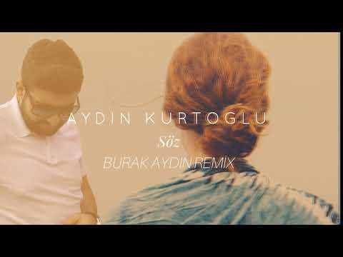 Aydın Kurtoğlu - Söz ( Burak Aydın Remix )