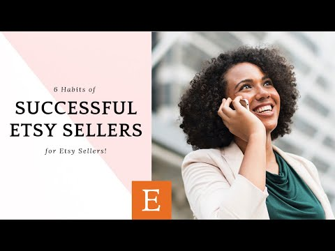 6 Habits of Successful Etsy Sellers | Etsy Tutorials