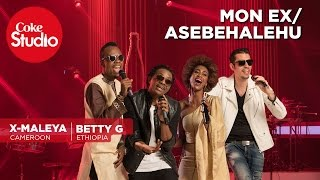 X Maleya & Betty G @ Coke Studio Africa - Mon Ex/Asebehalehu