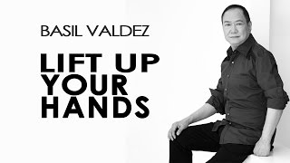 Basil Valdez - Lift Up Your Hands [Official Lyric Video]