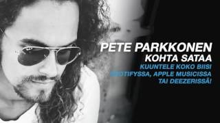 Pete Parkkonen - Kohta sataa