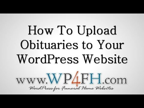 How To Upload ObituariesTo Your Funeral Home Website
