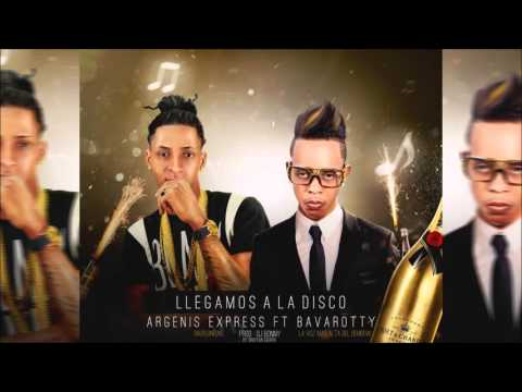 Bavarotty ft. Argenis Express - LLEGAMOS A LA DISCO