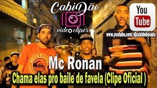 Mc Ronan Chama elas pro baile de favela (Clipe Oficial )