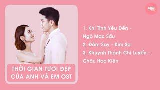 [Playlist] Nhạc Phim Thời Gian Tươi Đẹp Của Anh Và Em - 你和我的倾城时光 OST