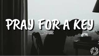 Future - Pray For A Key (lyrics) 🎵