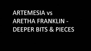 Artemesia vs Aretha Franklin - Deeper Bits & Pieces