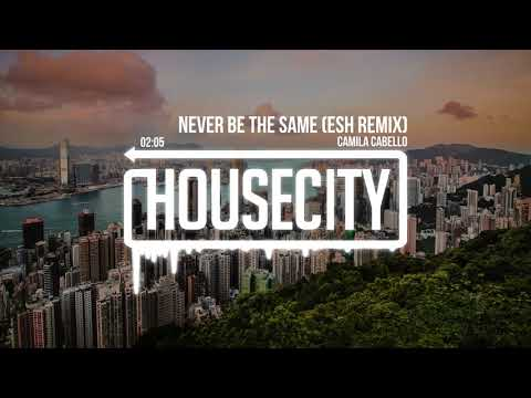 Camila Cabello - Never Be The Same (ESH Remix)