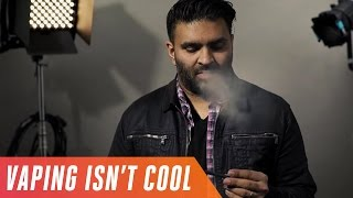 Vaping isn't cool (or good for you)