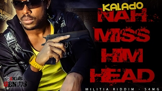 Kalado - Nah Miss Him Head [Militia Riddim] February 2017