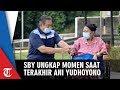 Ucapan SBY kepada Ani saat Terakhir: Selamat Jalan, Semoga Memo Tenang di Sisi Allah SWT