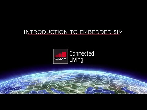 GSMA Connected Living: An introduction to the Embedded SIM