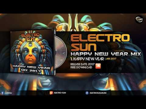 Electro Sun - Happy New Years Mix 2017
