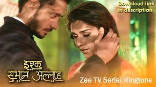 Ishq Subhan Allah Zee TV Serials Ringtone