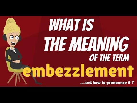 WHAT DOES IT MEAN TO EMBEZZLE MONEY