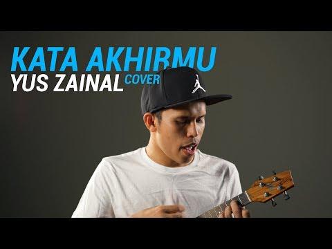 Kata Akhirmu (Ariff Barhan) cover - Yus Zainal