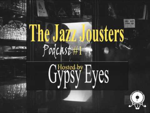The Jazz Jousters Podcast #1 by Gypsy Eyes - 100% Underground Jazz Hip Hop