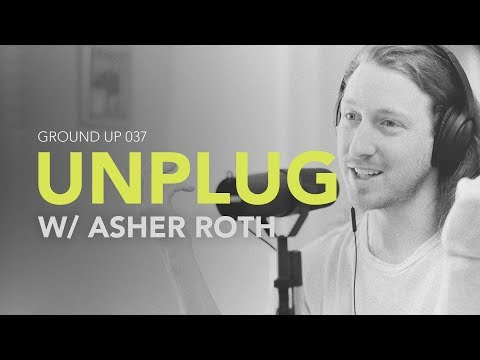 Ground Up 037  Unplug w Asher Roth