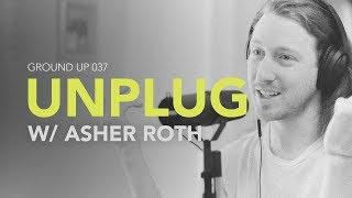 Ground Up 037 - Unplug w/ Asher Roth
