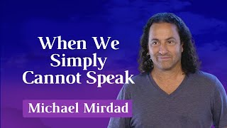 When We Simply Cannot Speak