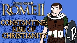 Total War: Rome 2 - Constantine: Rise of Christianity - Part 10 - Final Part!
