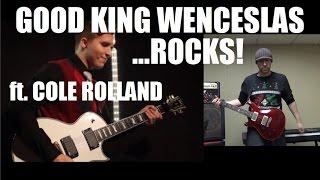 Good King Wenceslas ...ROCKS! (ft. Cole Rolland)
