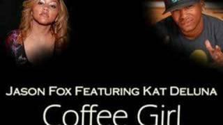 Jason Fox Feat Kat Deluna - Coffee Girl