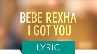 Bebe Rexha - I Got You (Lyric Video)